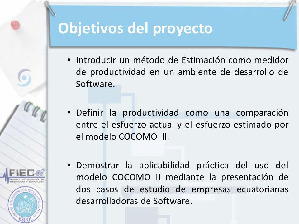 Objetivos del proyecto Introducir un método de Estimación como medidor de productividad en un ambiente de desarrollo de Software. Definir la productiv