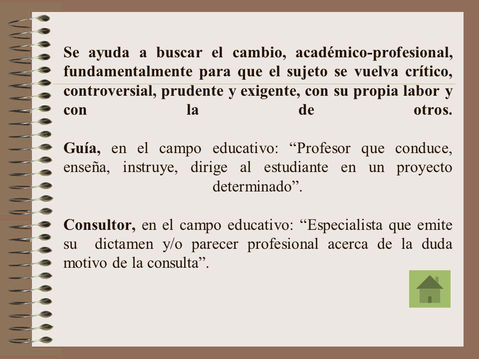 Consejería, en el campo educativo:... un amplio repertorio de procedimientos que incluyen los consejos, el estímulo, el suministro de información... (