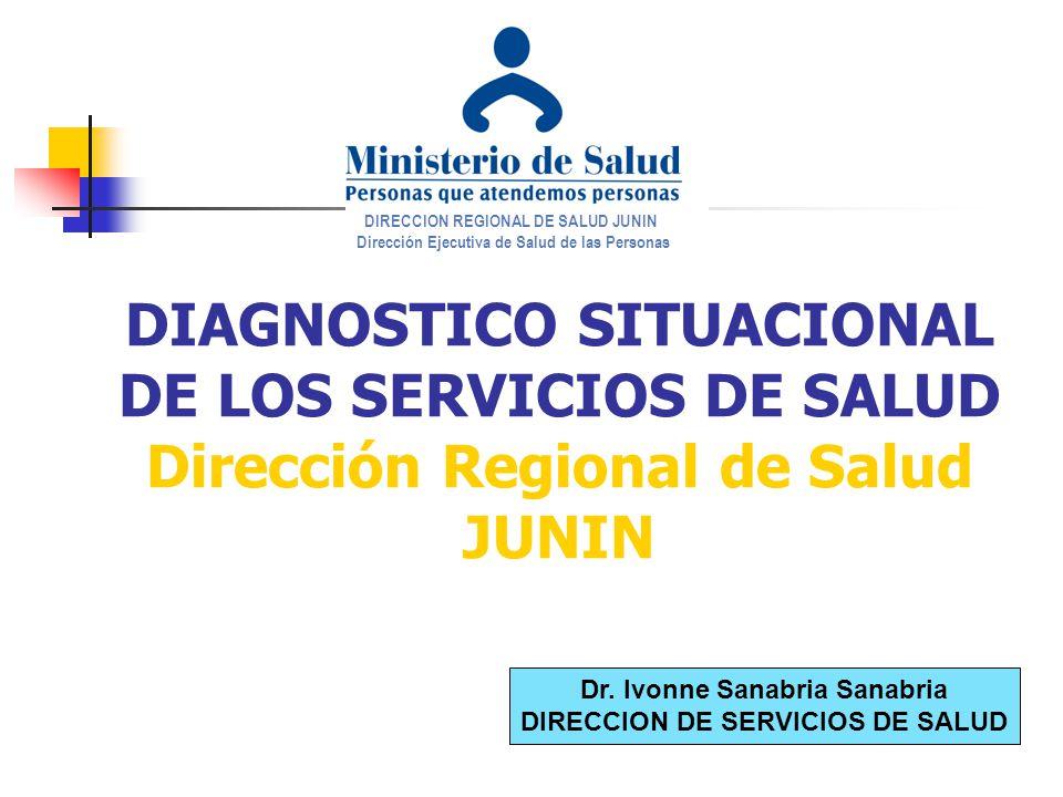 DIAGNOSTICO SITUACIONAL DE LOS SERVICIOS DE SALUD Dirección Regional de Salud JUNIN DIRECCION REGIONAL DE SALUD JUNIN Dirección Ejecutiva de Salud de