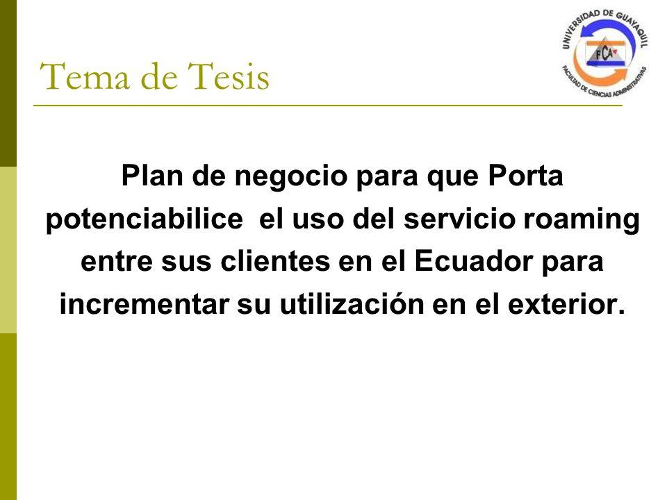 Tema de Tesis Plan de negocio para que Porta potenciabilice el uso del servicio roaming entre sus clientes en el Ecuador para incrementar su utilización en el exterior.