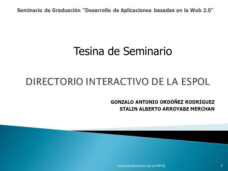 Seminario de Graduación Desarrollo de Aplicaciones basadas en la Web 2.0 Directorio Interactivo de la ESPOL 1 Tesina de Seminario GONZALO ANTONIO ORDÓ