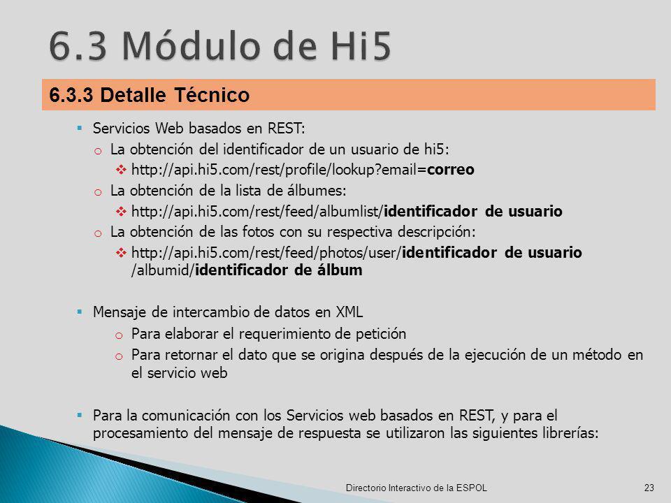 Directorio Interactivo de la ESPOL23 6.3.3 Detalle Técnico Servicios Web basados en REST: o La obtención del identificador de un usuario de hi5: http: