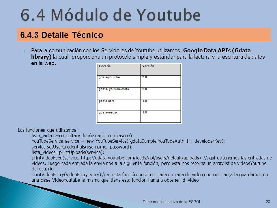Para la comunicación con los Servidores de Youtube utilizamos Google Data APIs (Gdata library) la cual proporciona un protocolo simple y estándar para