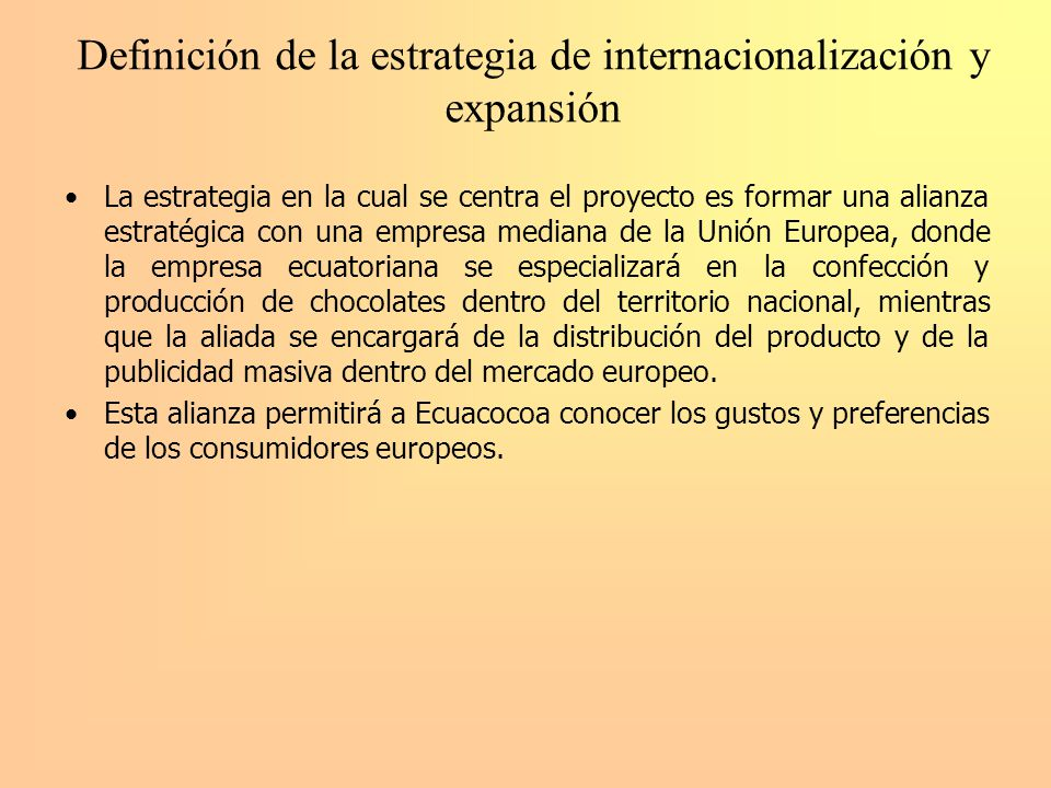 Definición de la estrategia de internacionalización y expansión La estrategia en la cual se centra el proyecto es formar una alianza estratégica con u