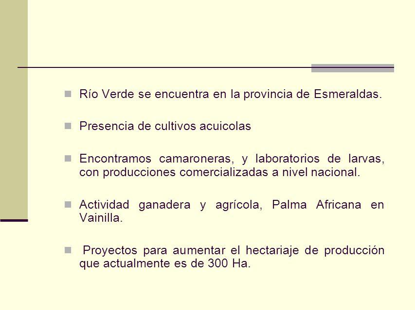 Río Verde se encuentra en la provincia de Esmeraldas. Presencia de cultivos acuicolas Encontramos camaroneras, y laboratorios de larvas, con produccio