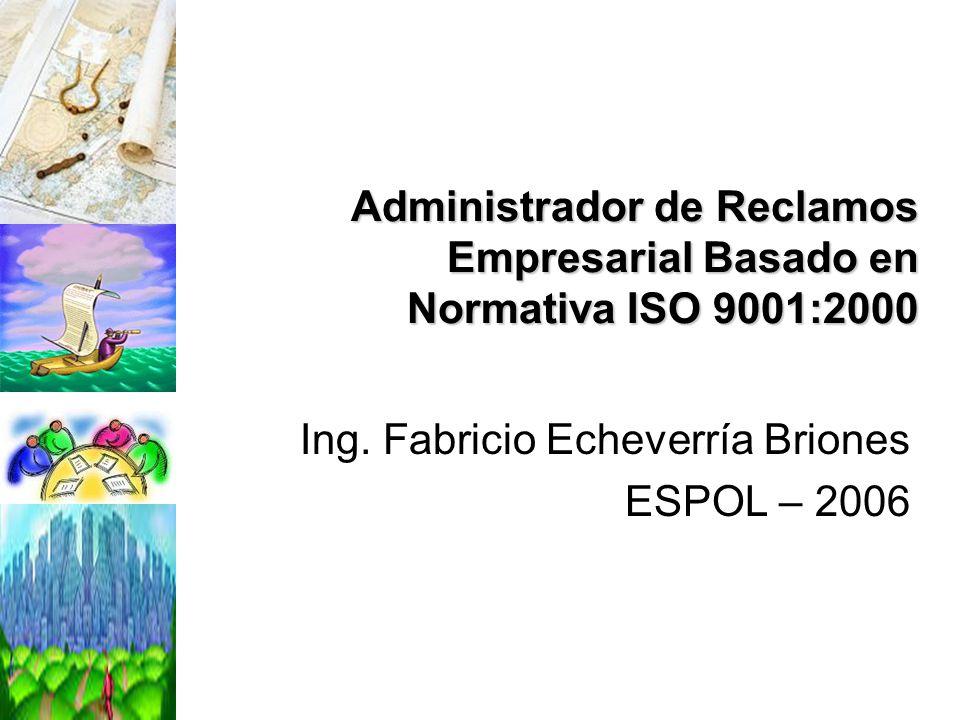 Administrador de Reclamos Empresarial Basado en Normativa ISO 9001:2000 Ing. Fabricio Echeverría Briones ESPOL – 2006