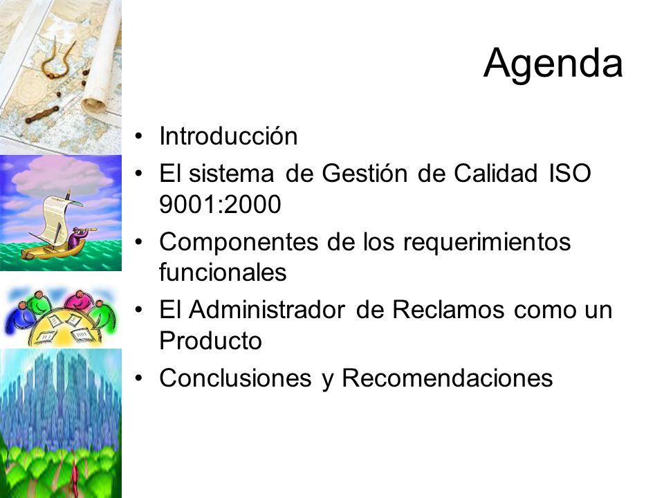 Agenda Introducción El sistema de Gestión de Calidad ISO 9001:2000 Componentes de los requerimientos funcionales El Administrador de Reclamos como un