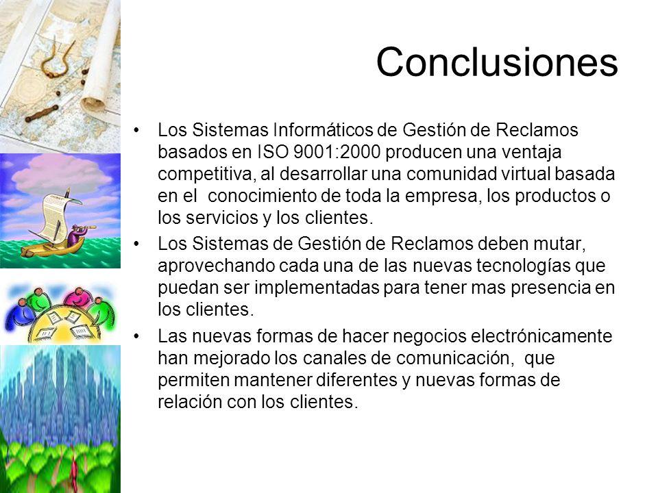 Conclusiones Los Sistemas Informáticos de Gestión de Reclamos basados en ISO 9001:2000 producen una ventaja competitiva, al desarrollar una comunidad