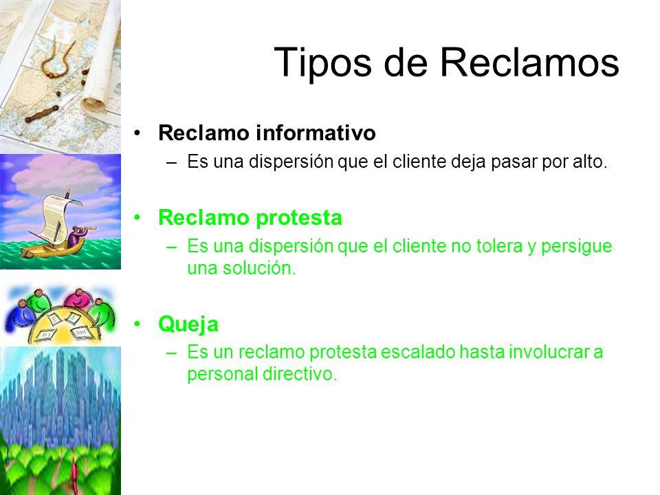 Tipos de Reclamos Reclamo informativo –Es una dispersión que el cliente deja pasar por alto. Reclamo protesta –Es una dispersión que el cliente no tol