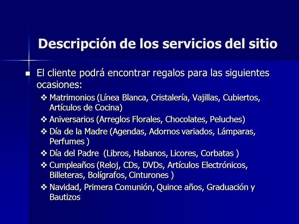 Descripción de los servicios del sitio El cliente podrá encontrar regalos para las siguientes ocasiones: El cliente podrá encontrar regalos para las s