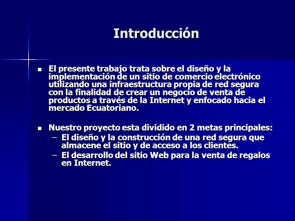 Introducción El presente trabajo trata sobre el diseño y la implementación de un sitio de comercio electrónico utilizando una infraestructura propia d