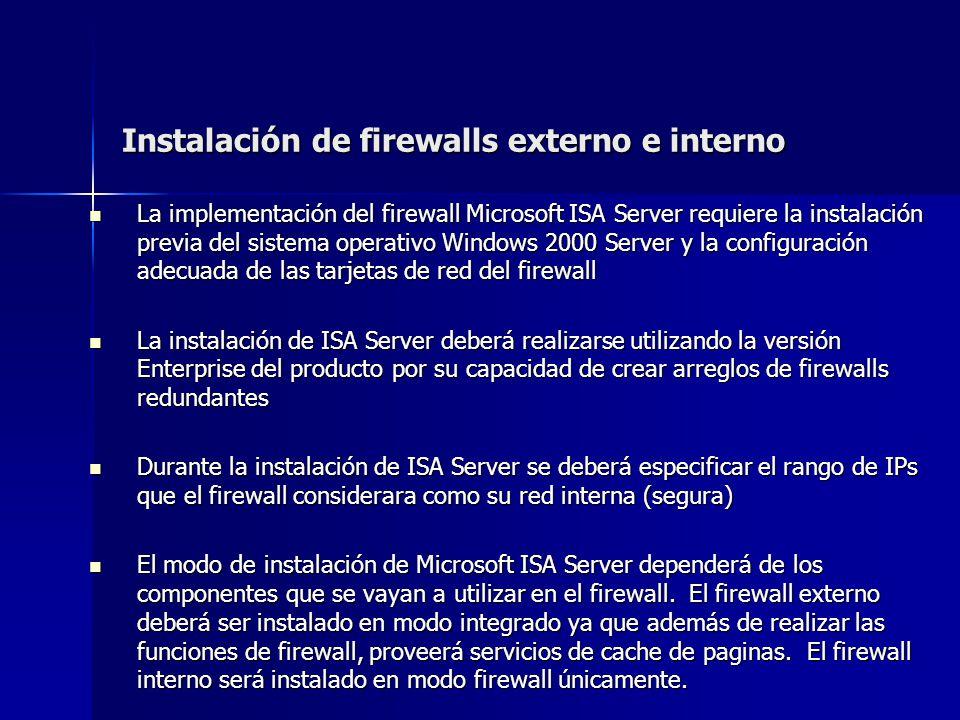 Instalación de firewalls externo e interno La implementación del firewall Microsoft ISA Server requiere la instalación previa del sistema operativo Wi