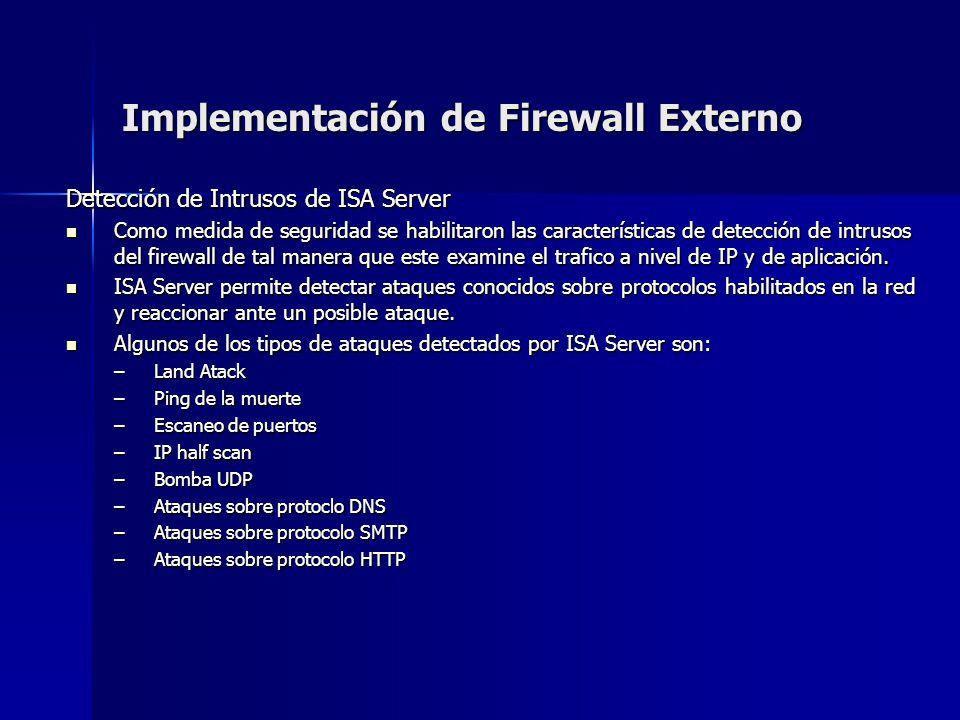 Implementación de Firewall Externo Detección de Intrusos de ISA Server Como medida de seguridad se habilitaron las características de detección de int