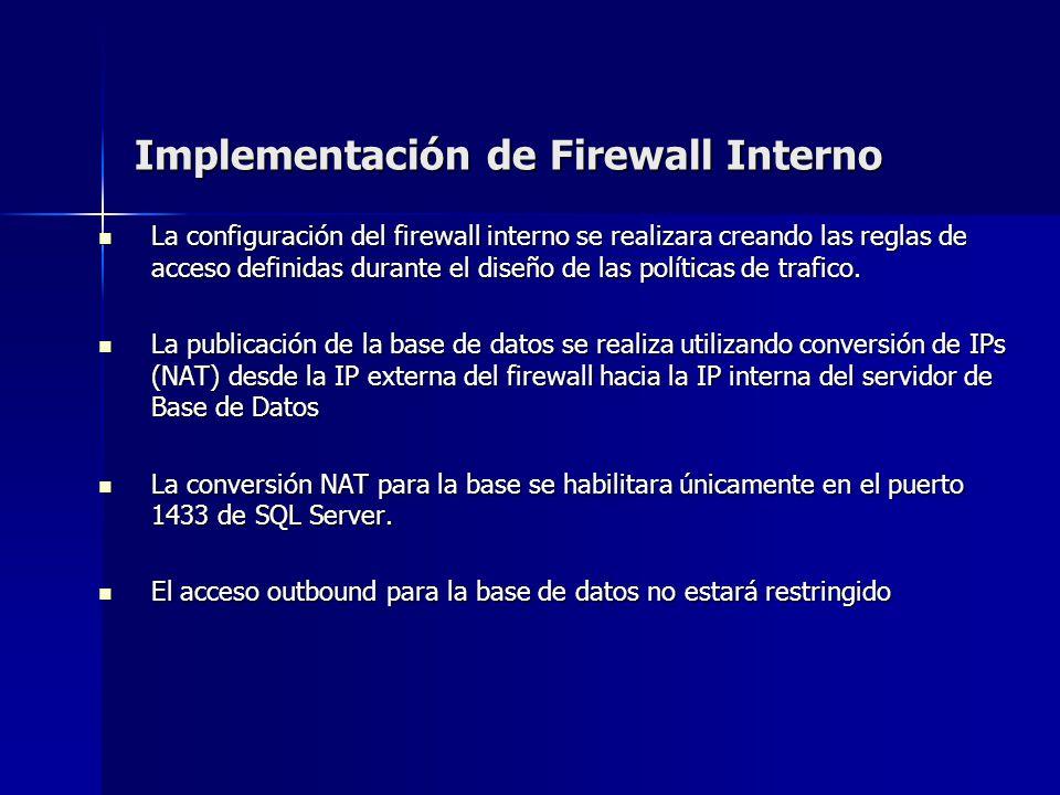Implementación de Firewall Interno La configuración del firewall interno se realizara creando las reglas de acceso definidas durante el diseño de las