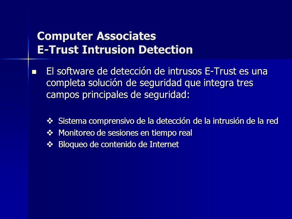 Computer Associates E-Trust Intrusion Detection El software de detección de intrusos E-Trust es una completa solución de seguridad que integra tres ca