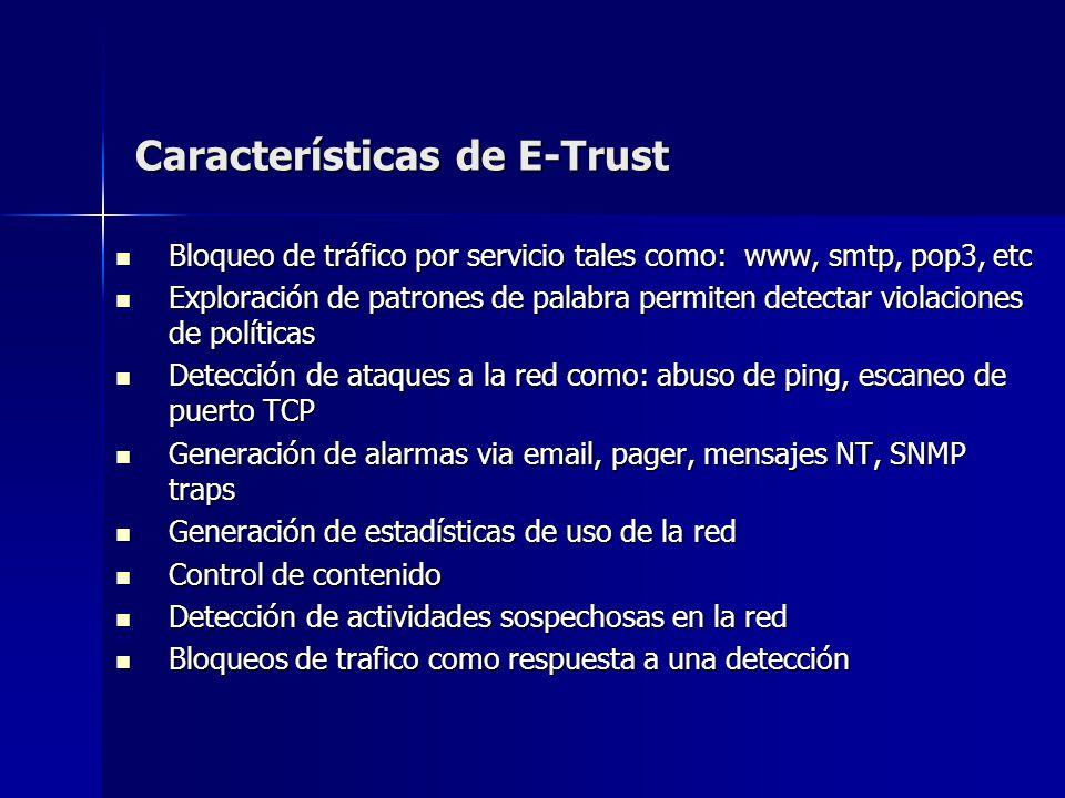 Características de E-Trust Bloqueo de tráfico por servicio tales como: www, smtp, pop3, etc Bloqueo de tráfico por servicio tales como: www, smtp, pop