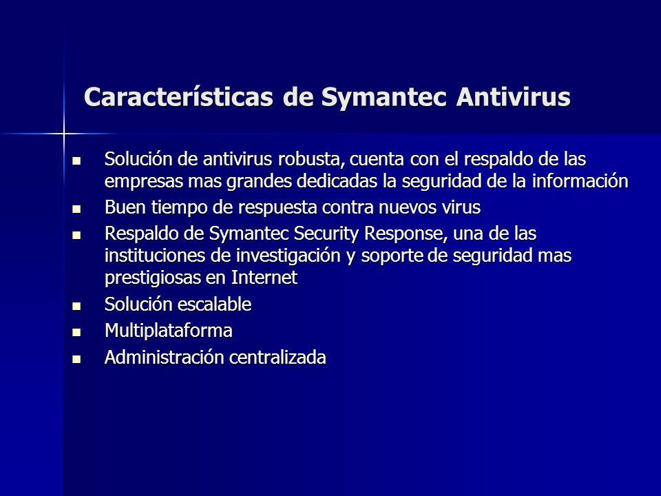 Características de Symantec Antivirus Solución de antivirus robusta, cuenta con el respaldo de las empresas mas grandes dedicadas la seguridad de la i
