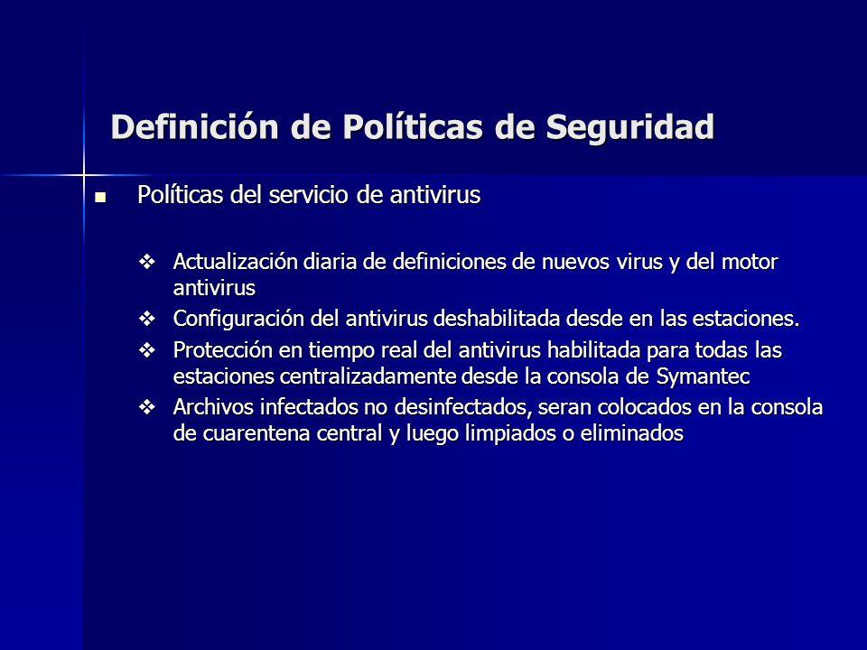 Definición de Políticas de Seguridad Políticas del servicio de antivirus Políticas del servicio de antivirus Actualización diaria de definiciones de n
