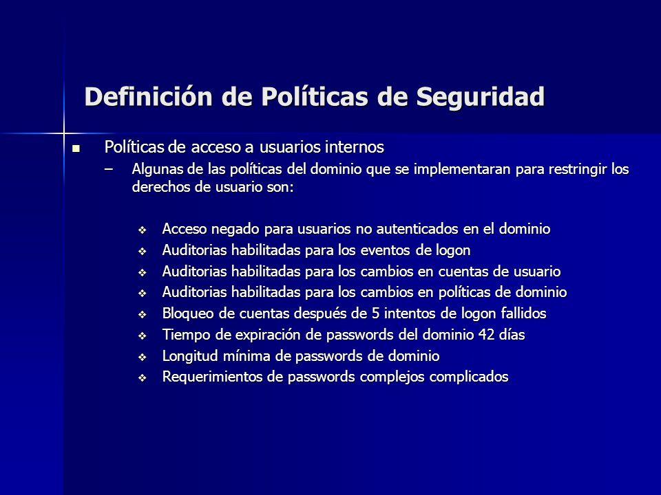 Definición de Políticas de Seguridad Políticas de acceso a usuarios internos Políticas de acceso a usuarios internos –Algunas de las políticas del dom
