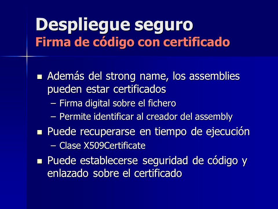 Despliegue seguro Firma de código con certificado Además del strong name, los assemblies pueden estar certificados Además del strong name, los assembl