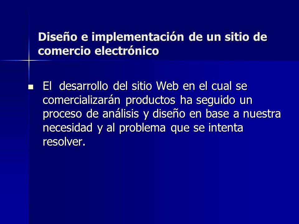 Diseño e implementación de un sitio de comercio electrónico El desarrollo del sitio Web en el cual se comercializarán productos ha seguido un proceso