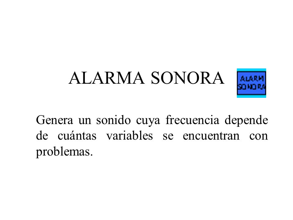ALARMA SONORA Genera un sonido cuya frecuencia depende de cuántas variables se encuentran con problemas.