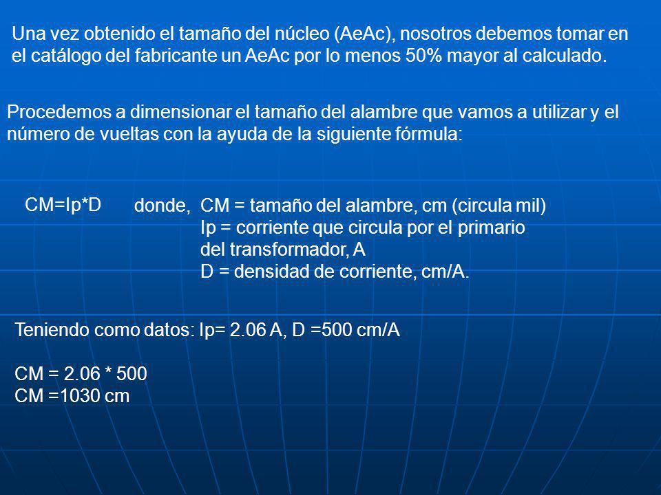 Una vez obtenido el tamaño del núcleo (AeAc), nosotros debemos tomar en el catálogo del fabricante un AeAc por lo menos 50% mayor al calculado. Proced