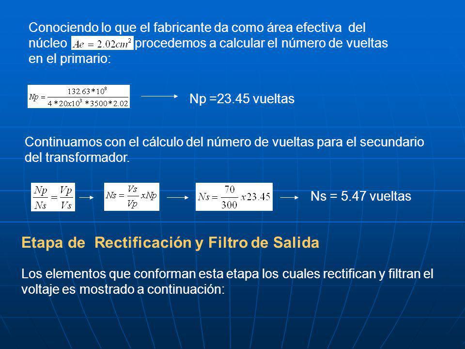 Conociendo lo que el fabricante da como área efectiva del núcleo,procedemos a calcular el número de vueltas en el primario: Np =23.45 vueltas Continuamos con el cálculo del número de vueltas para el secundario del transformador.