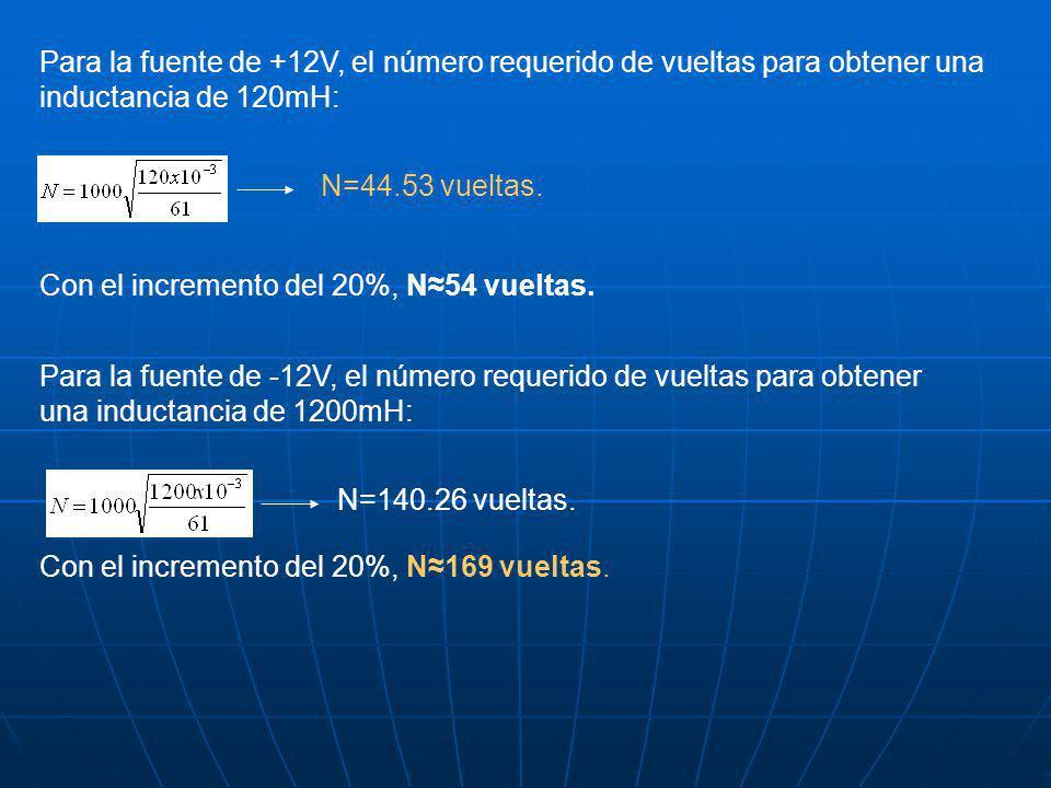 Para la fuente de +12V, el número requerido de vueltas para obtener una inductancia de 120mH: N=44.53 vueltas. Con el incremento del 20%, N54 vueltas.