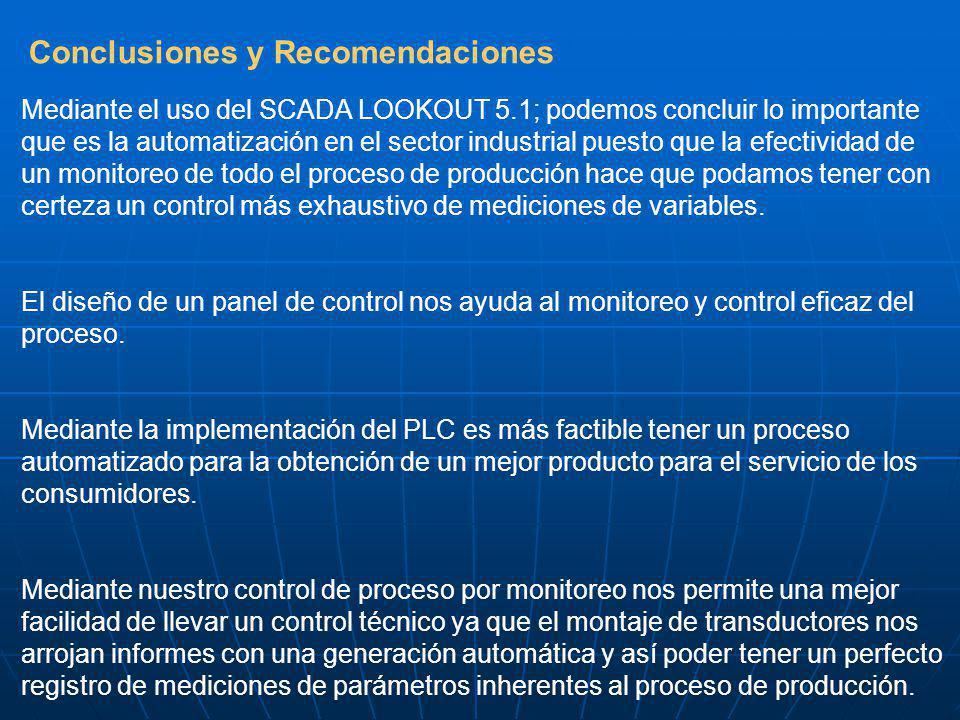 Mediante el uso del SCADA LOOKOUT 5.1; podemos concluir lo importante que es la automatización en el sector industrial puesto que la efectividad de un