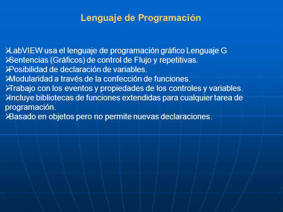 Lenguaje de Programación LabVIEW usa el lenguaje de programación gráfico Lenguaje G Sentencias (Gráficos) de control de Flujo y repetitivas. Posibilid