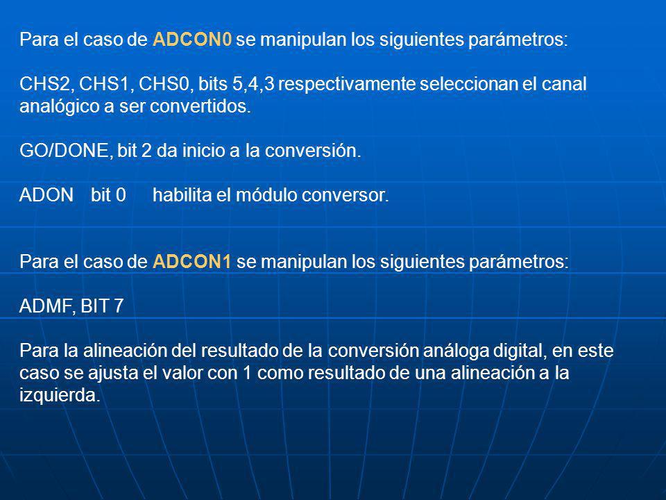 Para el caso de ADCON0 se manipulan los siguientes parámetros: CHS2, CHS1, CHS0, bits 5,4,3 respectivamente seleccionan el canal analógico a ser conve