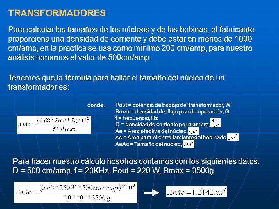 TRANSFORMADORES Para calcular los tamaños de los núcleos y de las bobinas, el fabricante proporciona una densidad de corriente y debe estar en menos d