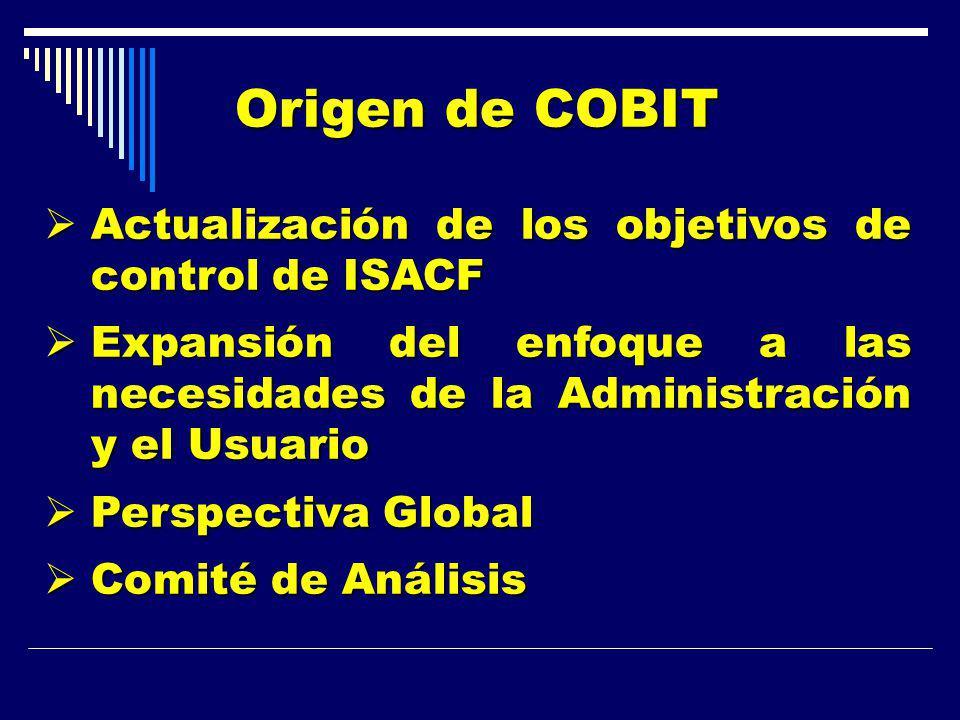 Origen de COBIT Actualización de los objetivos de control de ISACF Actualización de los objetivos de control de ISACF Expansión del enfoque a las nece