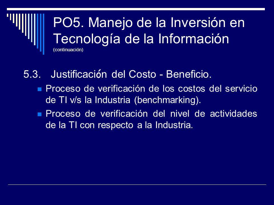 PO5. Manejo de la Inversión en Tecnología de la Información (continuación) 5.3.Justificaci ó n del Costo - Beneficio. Proceso de verificación de los c