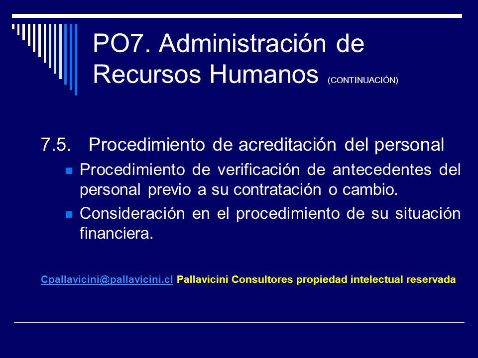 PO7. Administración de Recursos Humanos (CONTINUACIÓN) 7.5.Procedimiento de acreditación del personal Procedimiento de verificación de antecedentes de