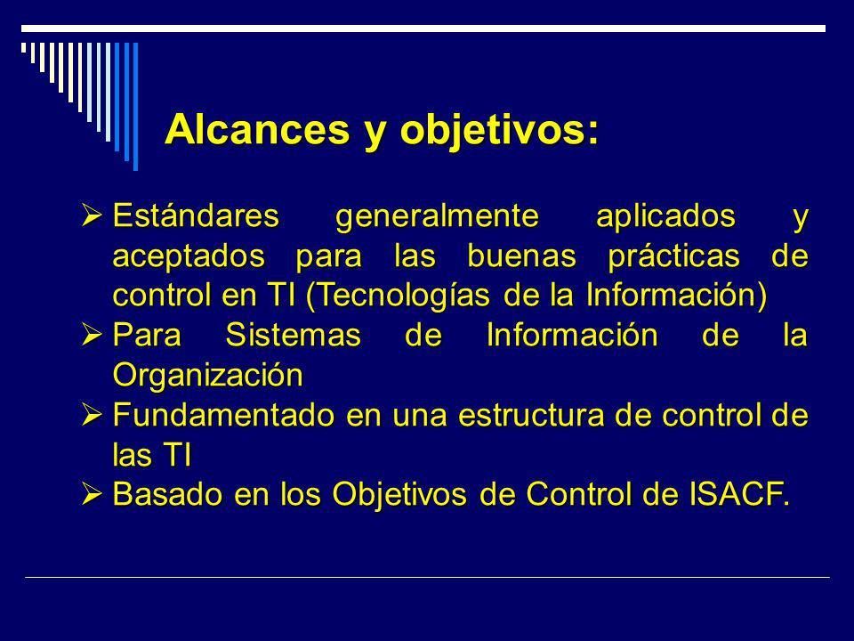 Alcances y objetivos: Alcances y objetivos: Estándares generalmente aplicados y aceptados para las buenas prácticas de control en TI (Tecnologías de l
