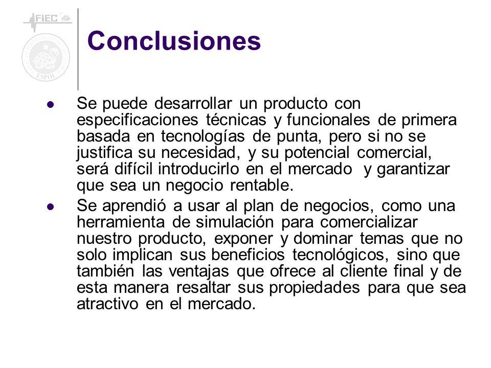 Conclusiones Se puede desarrollar un producto con especificaciones técnicas y funcionales de primera basada en tecnologías de punta, pero si no se jus