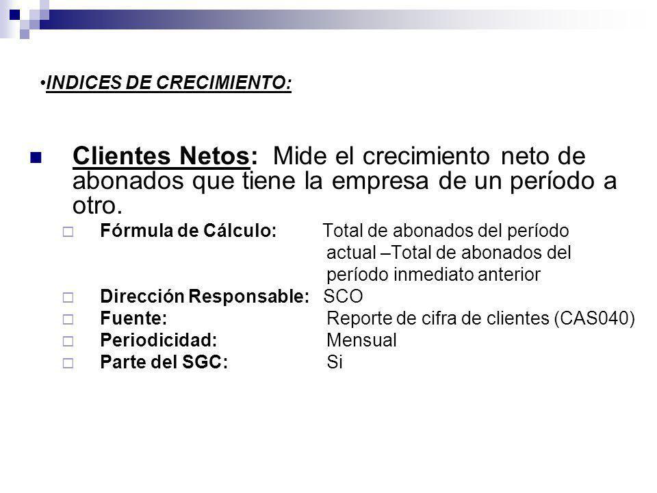 INDICES DE CRECIMIENTO: Clientes Netos: Mide el crecimiento neto de abonados que tiene la empresa de un período a otro. Fórmula de Cálculo: Total de a