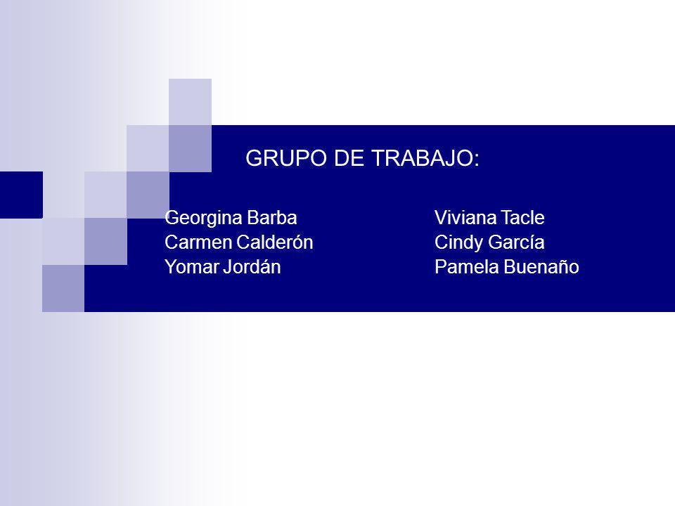 GRUPO DE TRABAJO: Georgina Barba Viviana Tacle Carmen Calderón Cindy García Yomar Jordán Pamela Buenaño