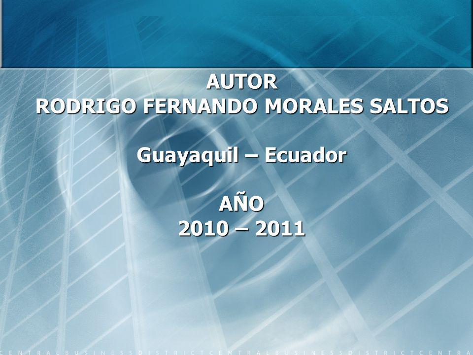 AUTOR RODRIGO FERNANDO MORALES SALTOS Guayaquil – Ecuador AÑO 2010 – 2011