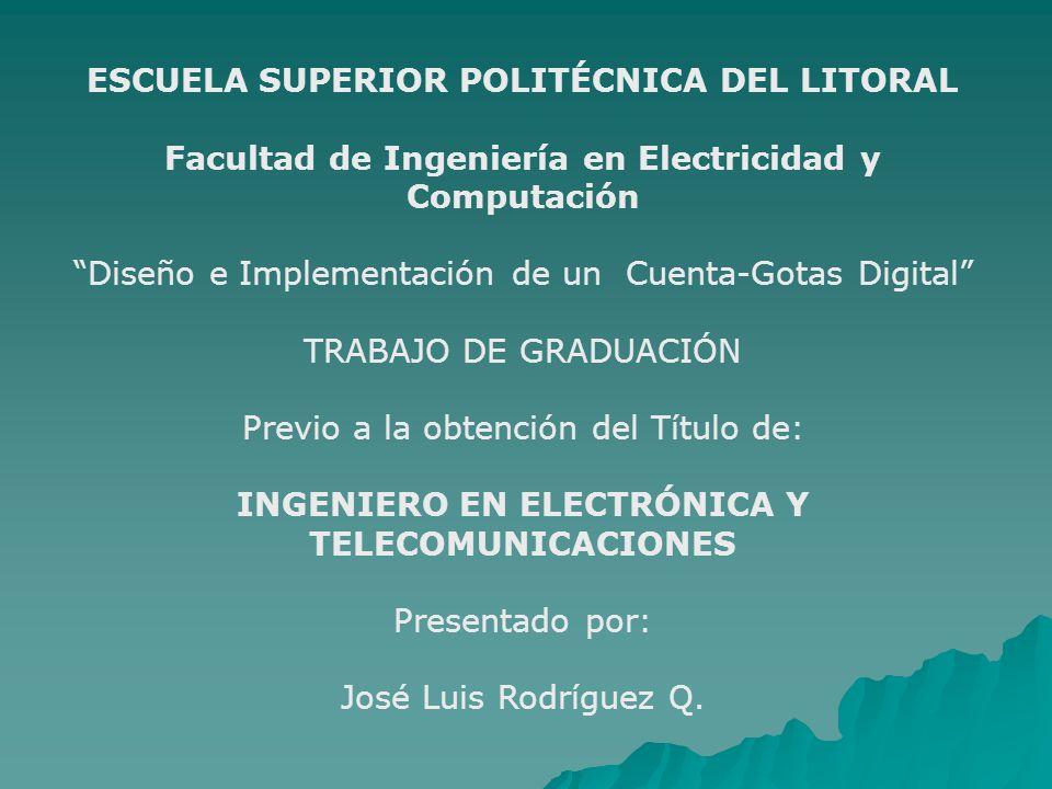 ESCUELA SUPERIOR POLITÉCNICA DEL LITORAL Facultad de Ingeniería en Electricidad y Computación Diseño e Implementación de un Cuenta-Gotas Digital TRABA