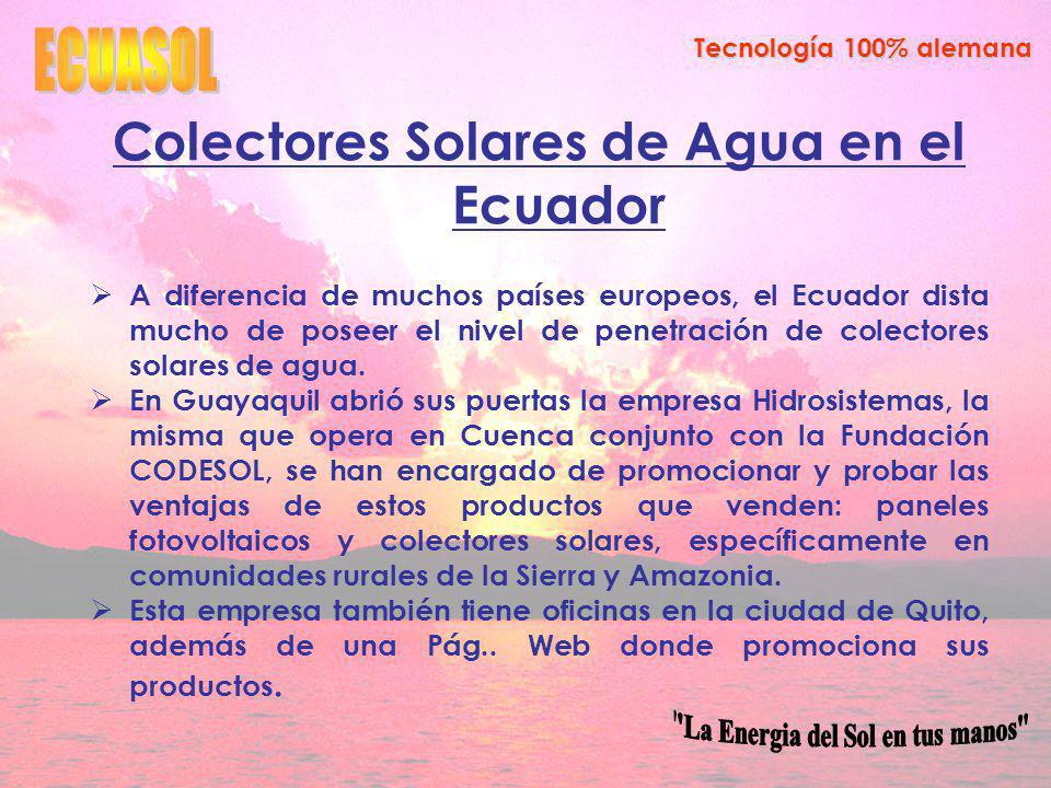 Tecnología 100% alemana Colectores Solares de Agua en el Ecuador A diferencia de muchos países europeos, el Ecuador dista mucho de poseer el nivel de penetración de colectores solares de agua.