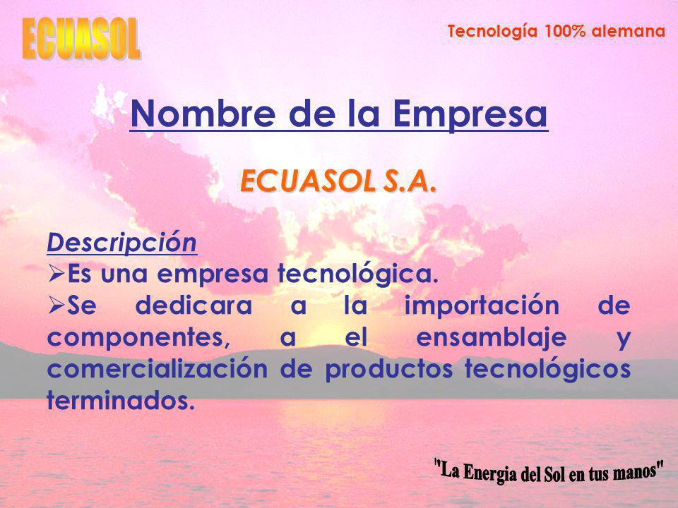 Tecnología 100% alemana Nombre de la Empresa ECUASOL S.A.