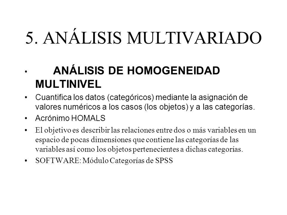 5. ANÁLISIS MULTIVARIADO ANÁLISIS DE HOMOGENEIDAD MULTINIVEL Cuantifica los datos (categóricos) mediante la asignación de valores numéricos a los caso