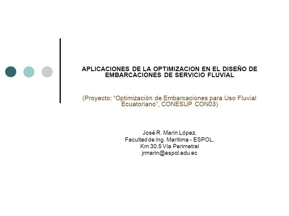 APLICACIONES DE LA OPTIMIZACION EN EL DISEÑO DE EMBARCACIONES DE SERVICIO FLUVIAL (Proyecto: Optimización de Embarcaciones para Uso Fluvial Ecuatoriano, CONESUP CON03) José R.