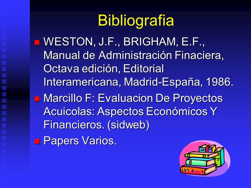 Bibliografia WESTON, J.F., BRIGHAM, E.F., Manual de Administración Finaciera, Octava edición, Editorial Interamericana, Madrid-España, 1986. WESTON, J