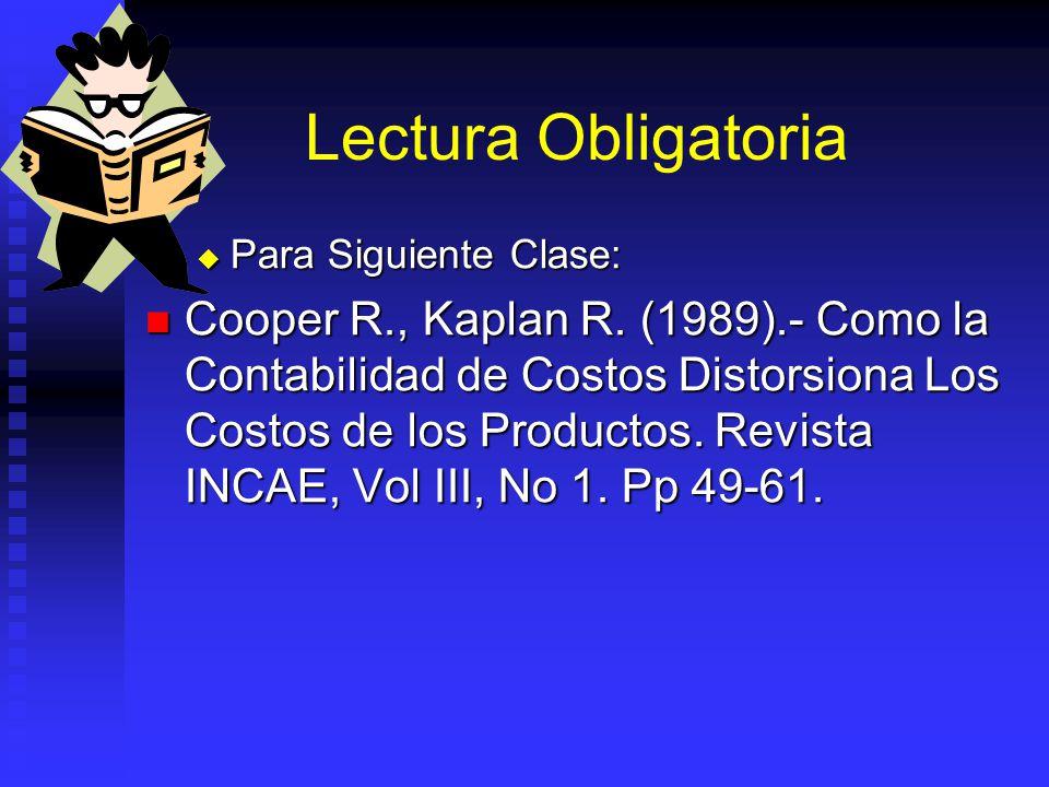 Lectura Obligatoria Para Siguiente Clase: Para Siguiente Clase: Cooper R., Kaplan R. (1989).- Como la Contabilidad de Costos Distorsiona Los Costos de