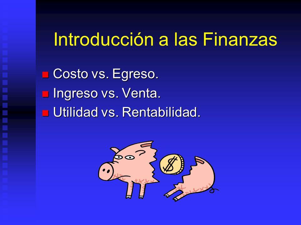 Introducción a las Finanzas Costo vs. Egreso. Costo vs. Egreso. Ingreso vs. Venta. Ingreso vs. Venta. Utilidad vs. Rentabilidad. Utilidad vs. Rentabil