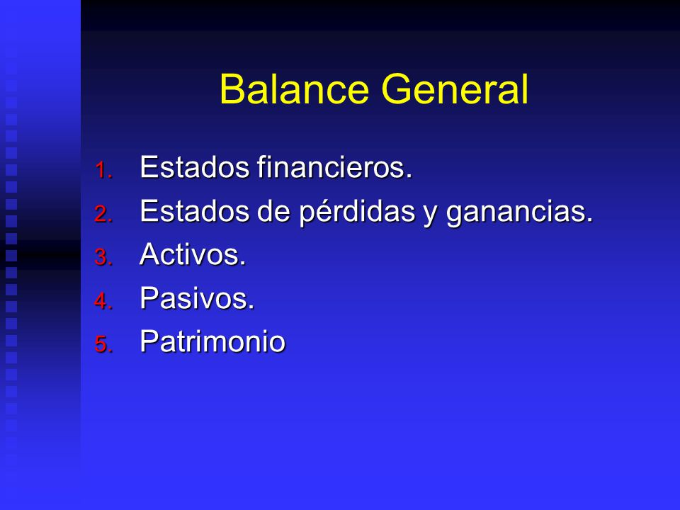 Balance General 1.Estados financieros. 2. Estados de pérdidas y ganancias.